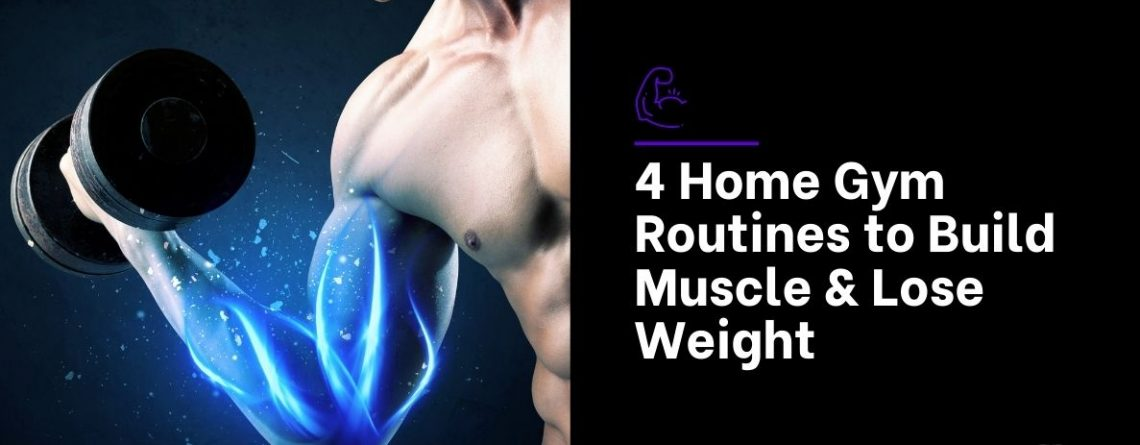 4 Home Gym Routines to Build Muscle & Lose Weight