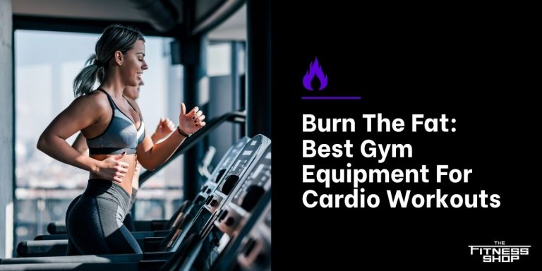 Burn The Fat_ Best Gym Equipment For Cardio Workouts