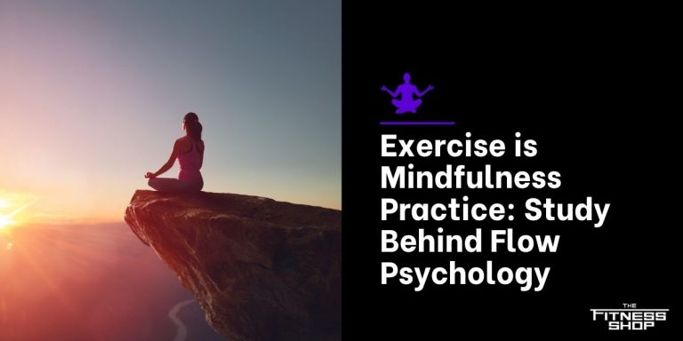 Exercise is Mindfulness Practice_ Study Behind Flow Psychology