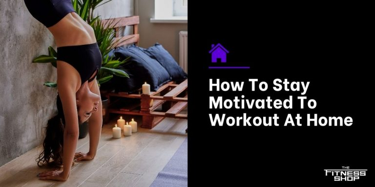 How To Stay Motivated To Workout At Home