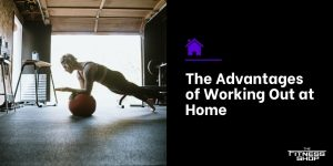 The Advantages of Working Out at Home