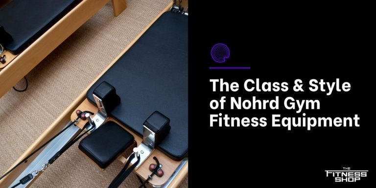 The Class & Style of Nohrd Gym Fitness Equipment