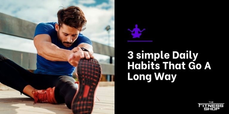 3 simple Daily Habits That Go A Long Way