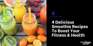 4 Delicious Smoothie Recipes To Boost Your Fitness & Health