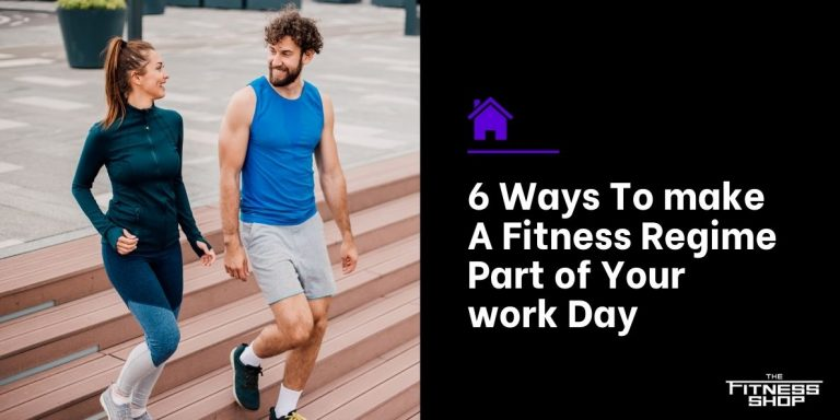 6 Ways To make A Fitness Regime Part of Your work Day