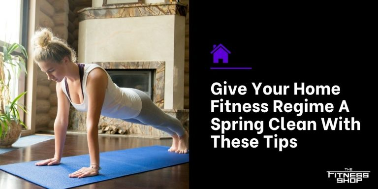 Give Your Home Fitness Regime A Spring Clean With These Tips