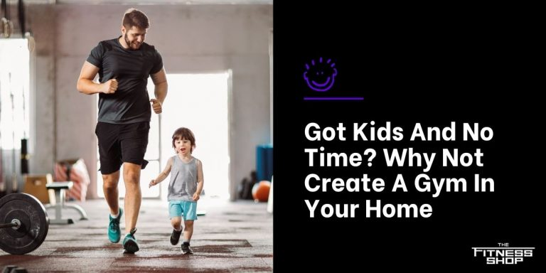 Got Kids And No Time_ Why Not Create A Gym In Your Home