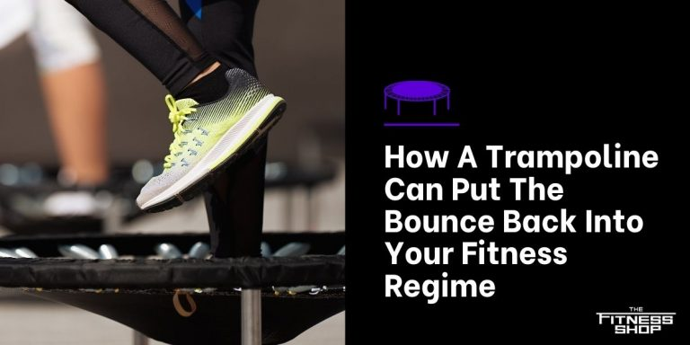 How A Trampoline Can Put The Bounce Back Into Your Fitness Regime