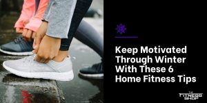 Keep Motivated Through Winter With These 6 Home Fitness Tips