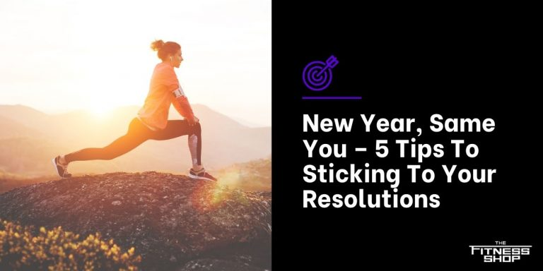 New Year, Same You – 5 Tips To Sticking To Your Resolutions