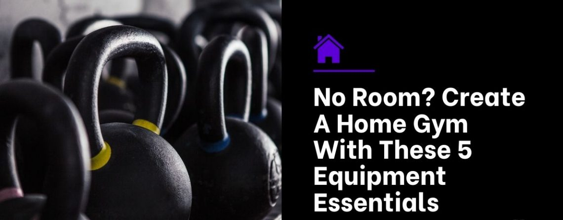 No Room_ Create A Home Gym With These 5 Equipment Essentials