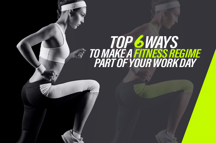 top 6 ways to make a fitness regime part of your work day