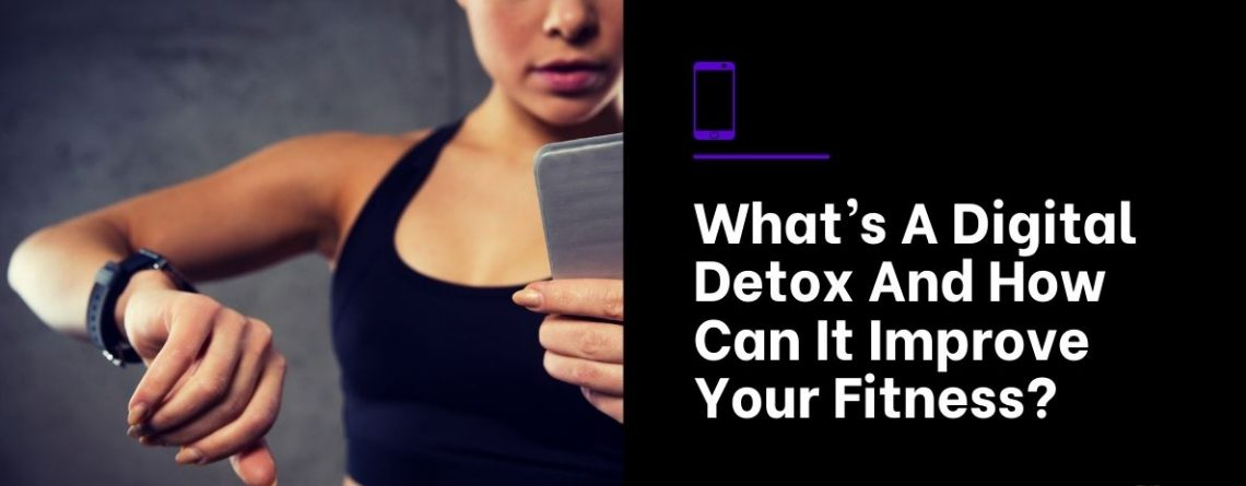 What's A Digital Detox And How Can It Improve Your Fitness_
