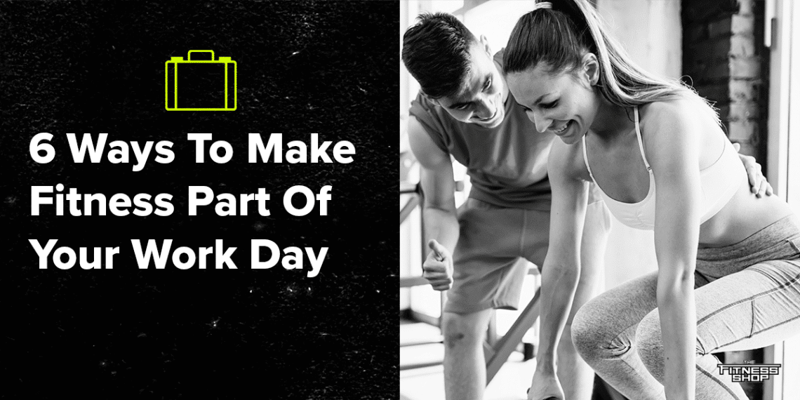 6 ways to make fitness part of your work day