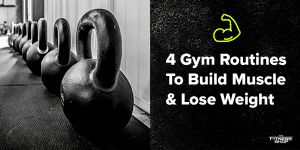 4 gym routines to build muscle and lose weight